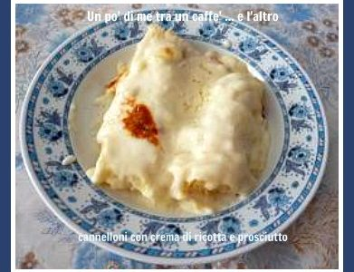 Cannelloni con crema di ricotta e prosciutto cotto