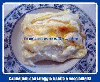 Cannelloni: taleggio ricotta e besciamella