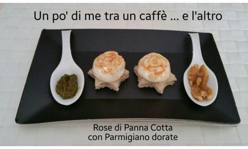 Rose di Panna Cotta con Parmigiano dorate